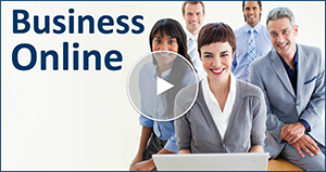 Watch the Online Tour for Business Online Banking